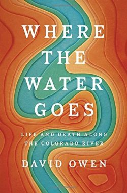 Where the Water Goes: Life and Death Along the Colorado River Hardcover Book by David Owen